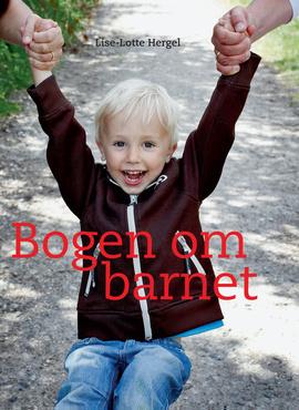 0085cb654 Bogen om barnet | Lise-Lotte Hergel | Politikens Forlag